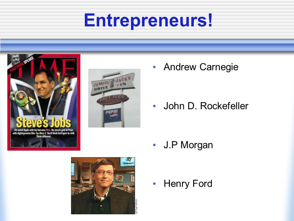 Entrepreneurs! Andrew Carnegie John D. Rockefeller J.P Morgan Henry Ford