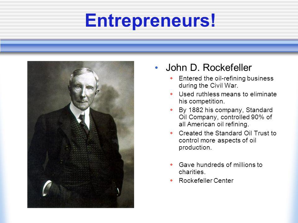 Entrepreneurs.John D. Rockefeller  Entered the oil-refining business during the Civil War.