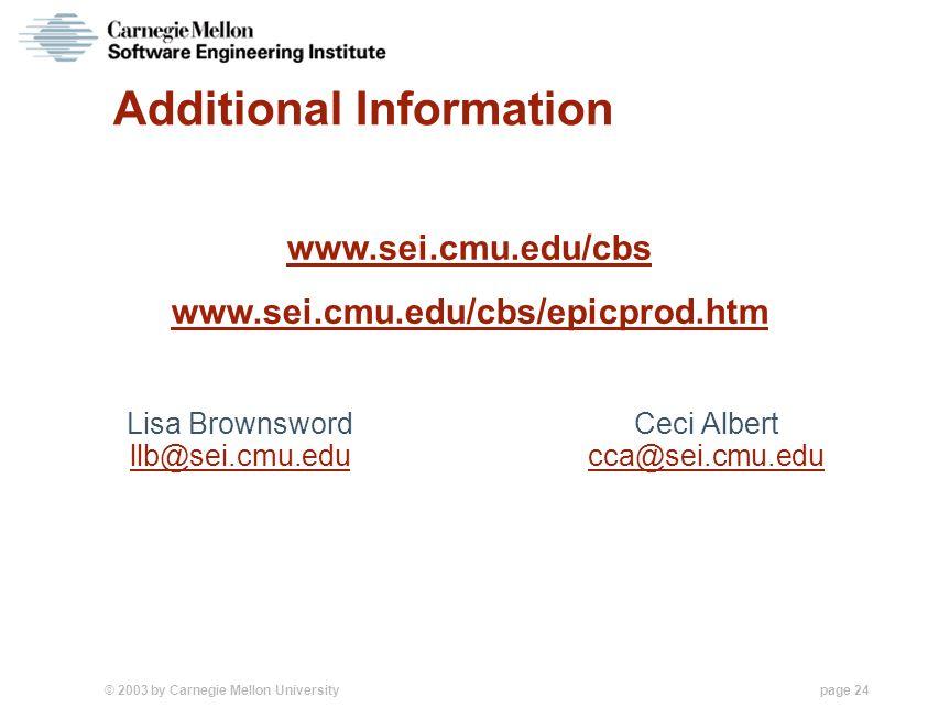 © 2003 by Carnegie Mellon University page 24 Additional Information Ceci Albert cca@sei.cmu.edu Lisa Brownsword llb@sei.cmu.edu www.sei.cmu.edu/cbs ww