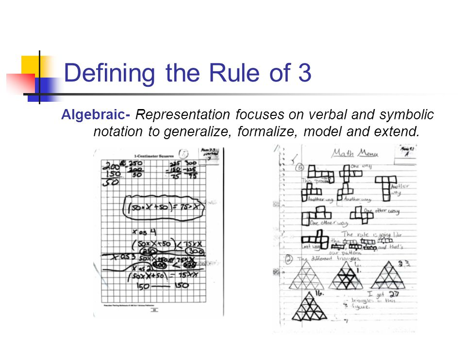 Defining the Rule of 3 Algebraic- Representation focuses on verbal and symbolic notation to generalize, formalize, model and extend.