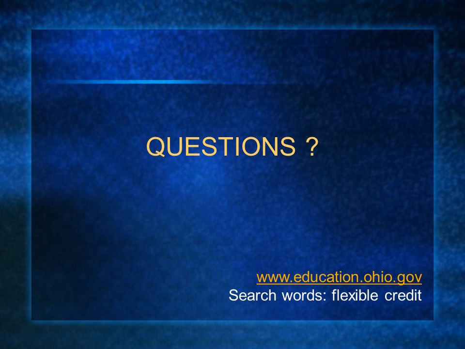 QUESTIONS ? www.education.ohio.gov Search words: flexible credit