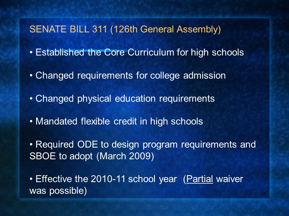 SENATE BILL 311 (126th General Assembly) Established the Core Curriculum for high schools Changed requirements for college admission Changed physical