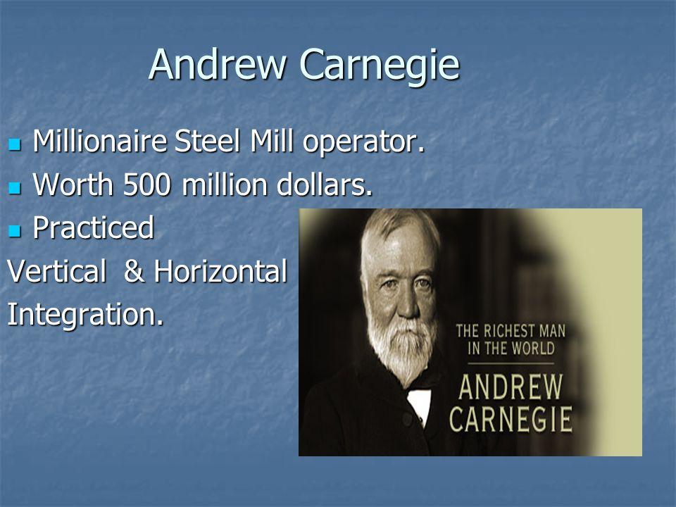 Andrew Carnegie Millionaire Steel Mill operator.Millionaire Steel Mill operator.