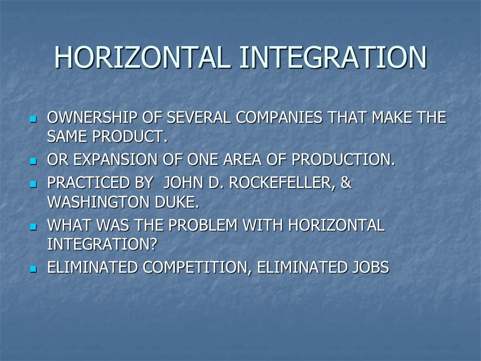 HORIZONTAL INTEGRATION OWNERSHIP OF SEVERAL COMPANIES THAT MAKE THE SAME PRODUCT.