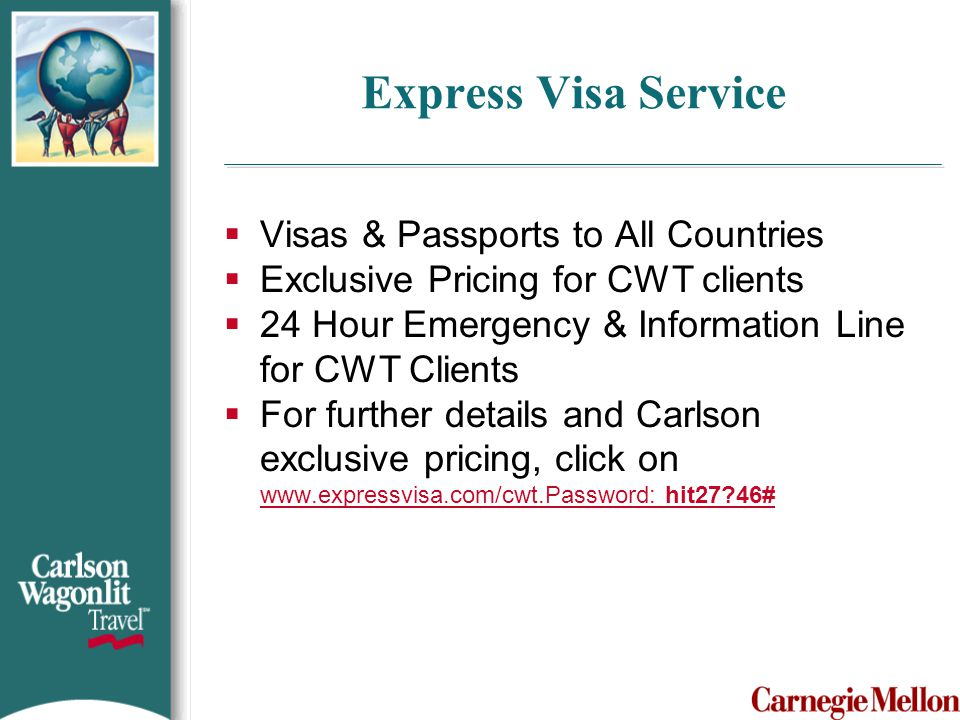 Express Visa Service  Visas & Passports to All Countries  Exclusive Pricing for CWT clients  24 Hour Emergency & Information Line for CWT Clients 