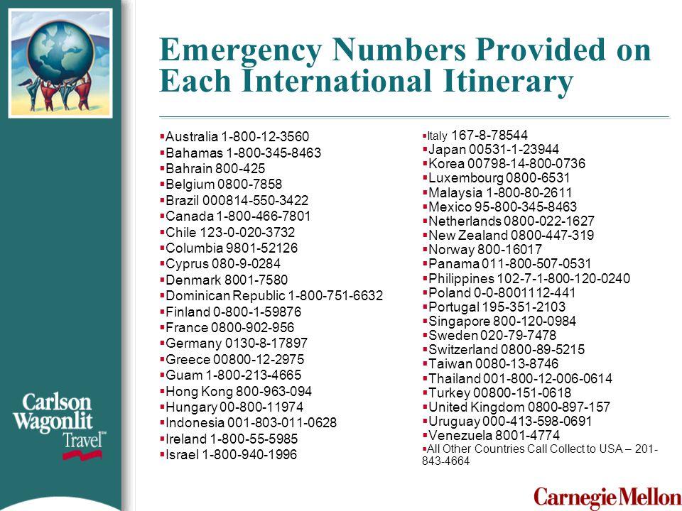 Emergency Numbers Provided on Each International Itinerary  Australia 1-800-12-3560  Bahamas 1-800-345-8463  Bahrain 800-425  Belgium 0800-7858 
