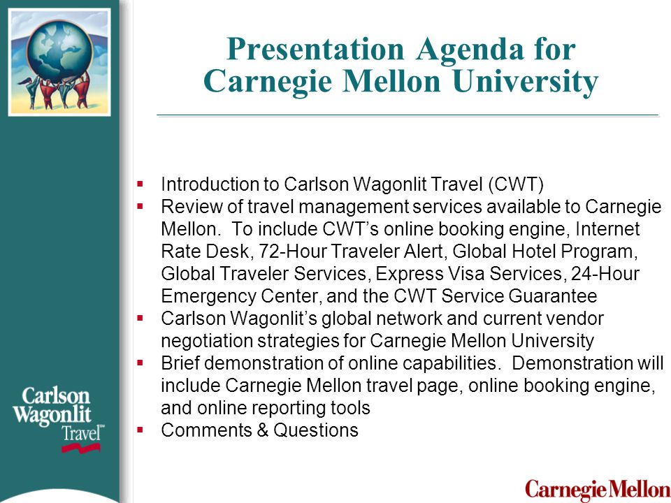 Introduction to Carlson Wagonlit Travel  Carlson Wagonlit Travel was formed in 1994 with the union of U.S.-based Carlson Travel Network and France-based Wagonlit Travel.