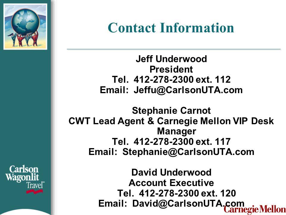 Contact Information Jeff Underwood President Tel. 412-278-2300 ext. 112 Email: Jeffu@CarlsonUTA.com Stephanie Carnot CWT Lead Agent & Carnegie Mellon