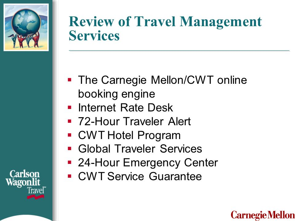 The Carnegie Mellon/CWT Online Booking Engine Overview:  Convenient and easy to use  Compares your airline reservations with the best web- only fares offered by Orbitz, Travelocity, Expedia & SideStep and many others.