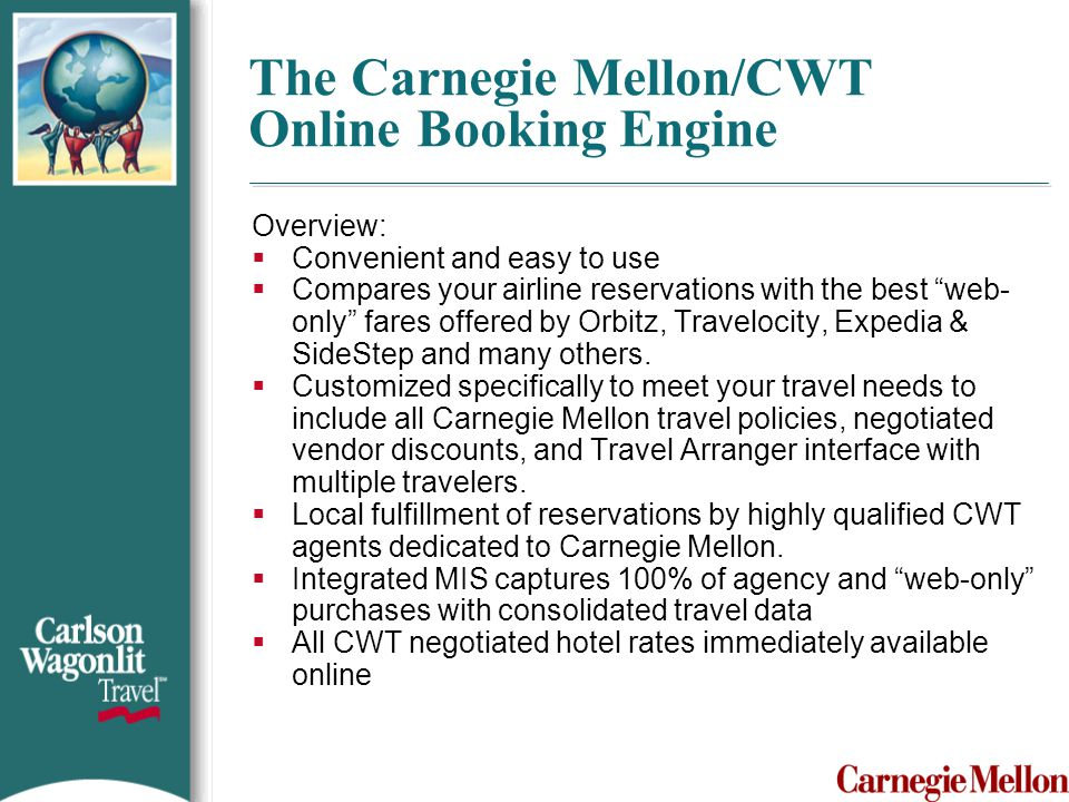Group and Meeting Services  CWT has a Group and Meeting Specialist to assist Carnegie Mellon University Travelers.