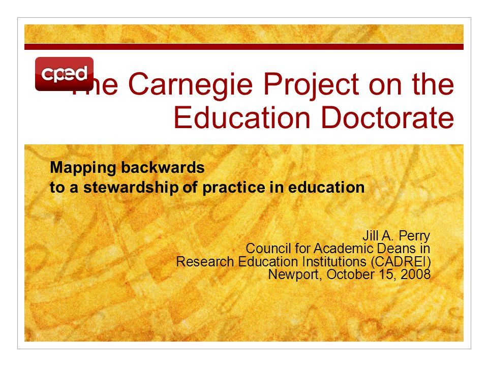The Carnegie Project on the Education Doctorate Jill A.