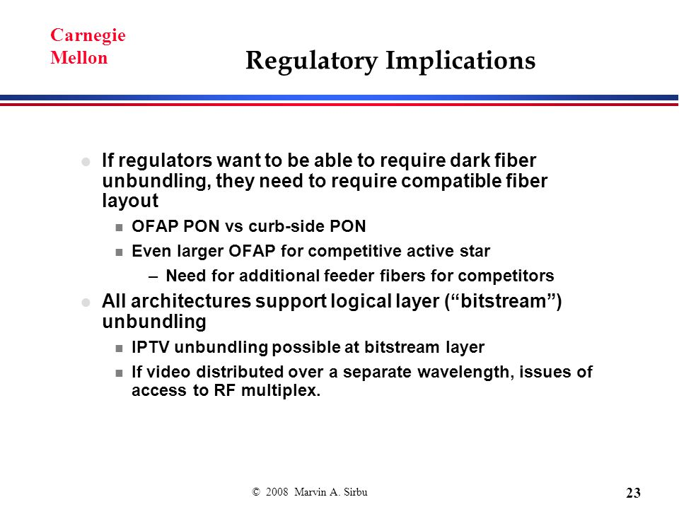 © 2008 Marvin A. Sirbu 23 Carnegie Mellon Regulatory Implications If regulators want to be able to require dark fiber unbundling, they need to require