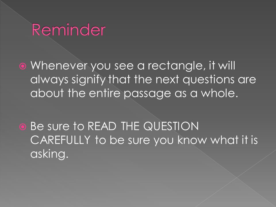  Whenever you see a rectangle, it will always signify that the next questions are about the entire passage as a whole.