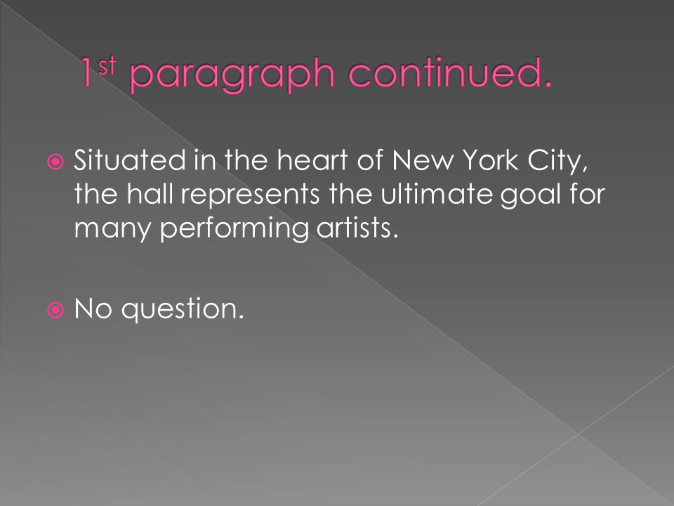  Situated in the heart of New York City, the hall represents the ultimate goal for many performing artists.