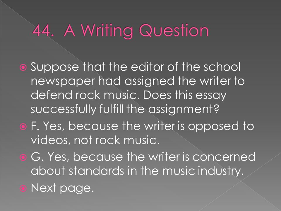  Suppose that the editor of the school newspaper had assigned the writer to defend rock music.