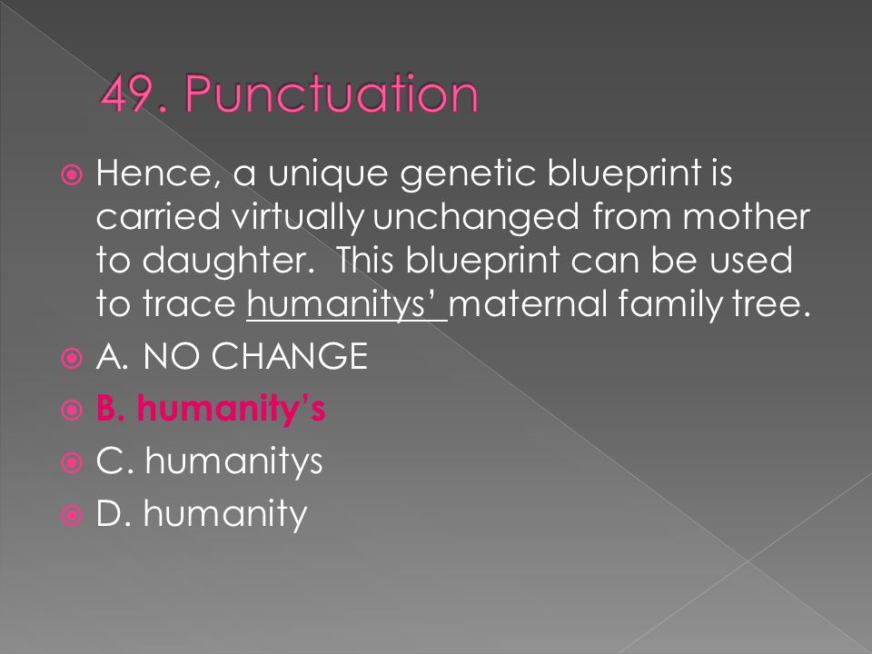  Hence, a unique genetic blueprint is carried virtually unchanged from mother to daughter.