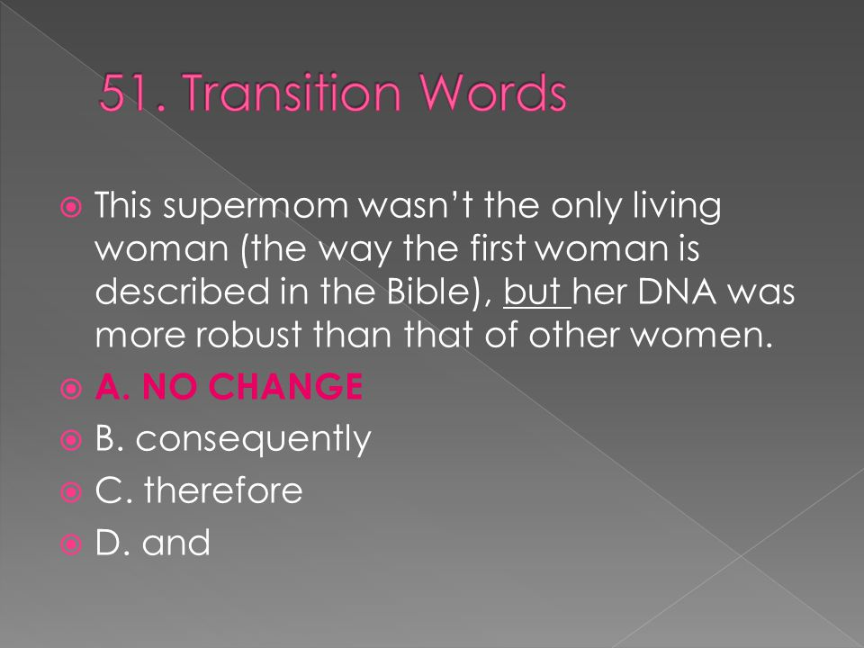  This supermom wasn't the only living woman (the way the first woman is described in the Bible), but her DNA was more robust than that of other women.
