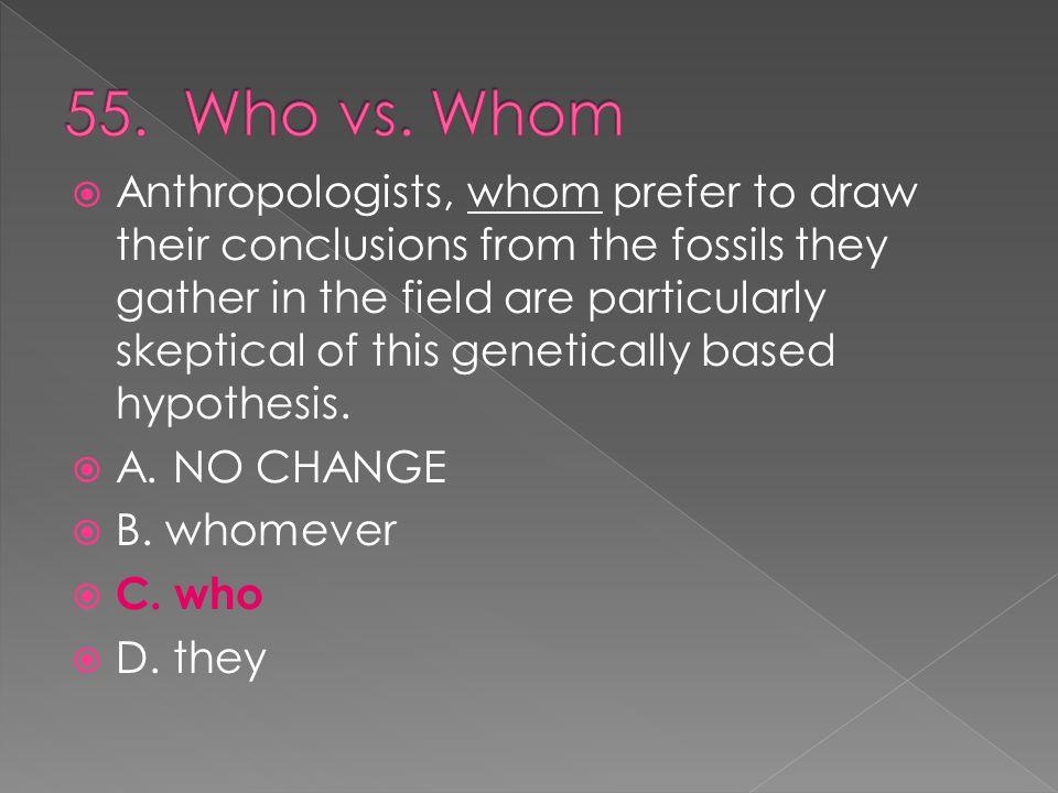  Anthropologists, whom prefer to draw their conclusions from the fossils they gather in the field are particularly skeptical of this genetically based hypothesis.