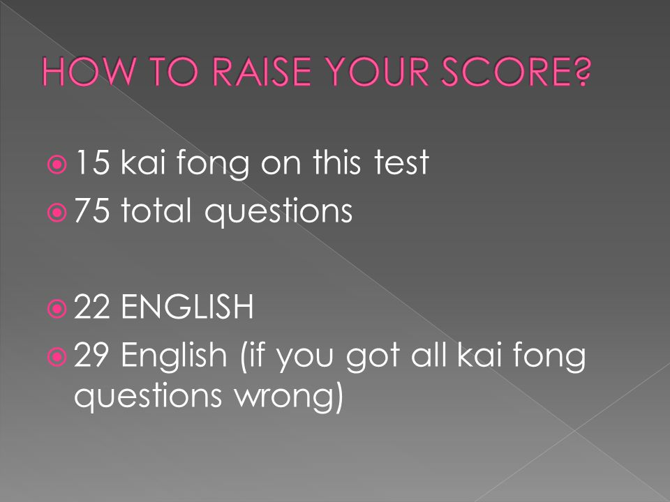  15 kai fong on this test  75 total questions  22 ENGLISH  29 English (if you got all kai fong questions wrong)