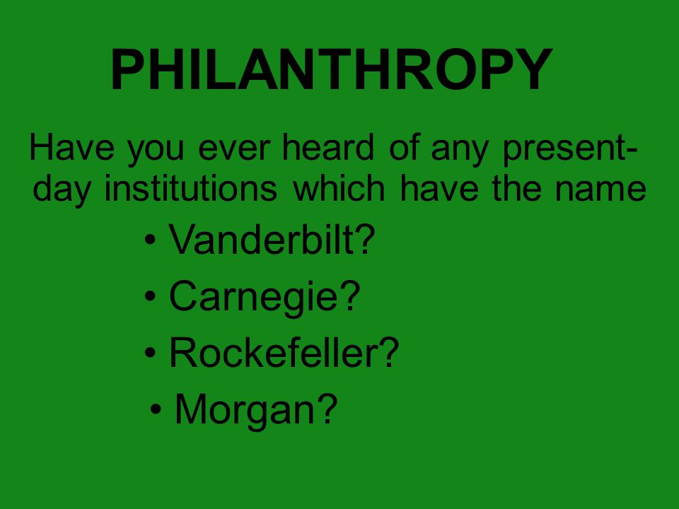 PHILANTHROPY Have you ever heard of any present- day institutions which have the name Vanderbilt.