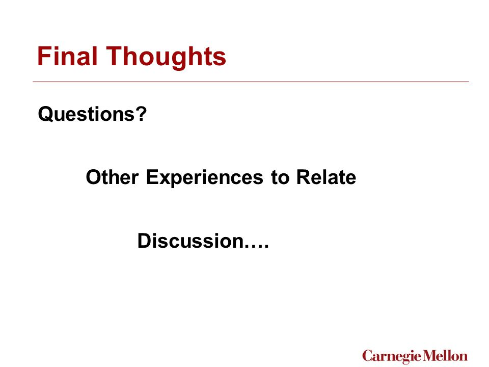 Final Thoughts Questions Other Experiences to Relate Discussion….
