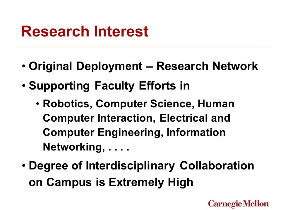 Research Interest Original Deployment – Research Network Supporting Faculty Efforts in Robotics, Computer Science, Human Computer Interaction, Electrical and Computer Engineering, Information Networking,....