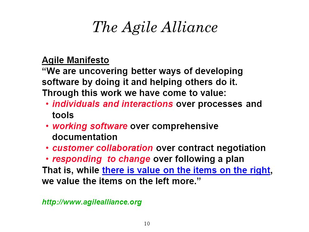 10 The Agile Alliance Agile Manifesto We are uncovering better ways of developing software by doing it and helping others do it.