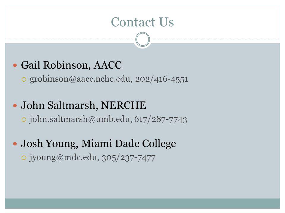 Contact Us Gail Robinson, AACC  grobinson@aacc.nche.edu, 202/416-4551 John Saltmarsh, NERCHE  john.saltmarsh@umb.edu, 617/287-7743 Josh Young, Miami Dade College  jyoung@mdc.edu, 305/237-7477