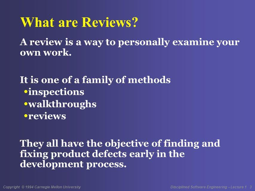 Copyright © 1994 Carnegie Mellon University Disciplined Software Engineering - Lecture 1 3 What are Reviews.