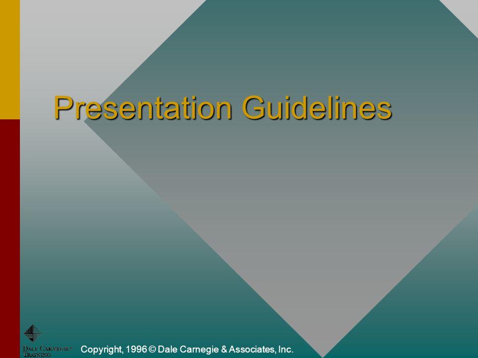 Copyright, 1996 © Dale Carnegie & Associates, Inc. Presentation Guidelines