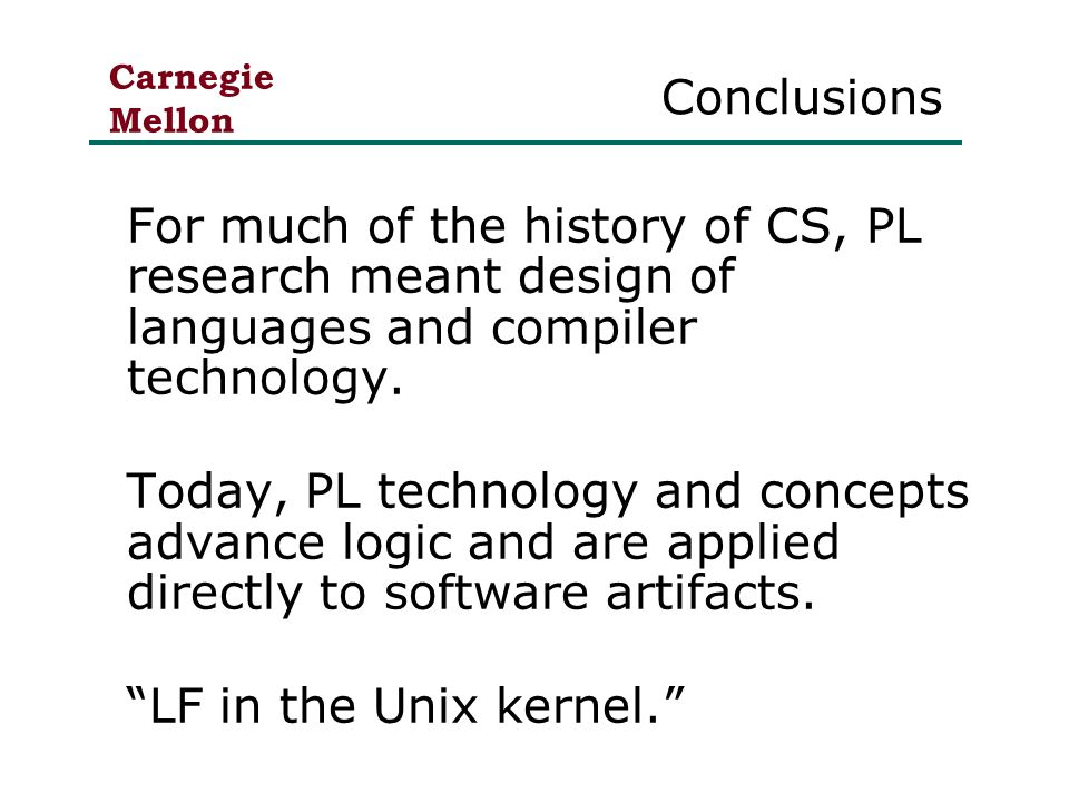 Carnegie Mellon Conclusions For much of the history of CS, PL research meant design of languages and compiler technology.