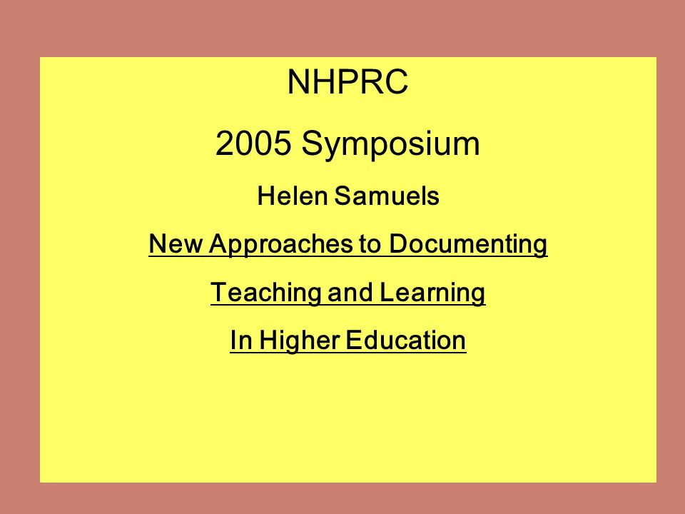 NHPRC 2005 Symposium Helen Samuels New Approaches to Documenting Teaching and Learning In Higher Education