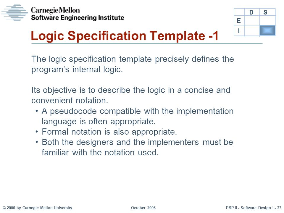 © 2006 by Carnegie Mellon UniversityOctober 2006PSP II - Software Design I - 37 Logic Specification Template -1 The logic specification template preci