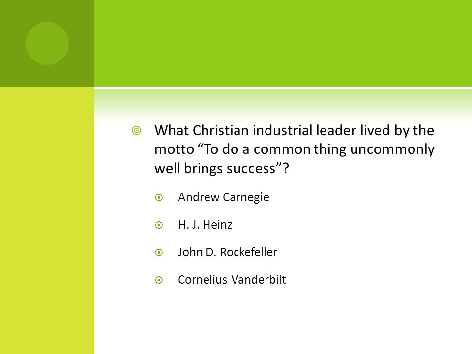  What Christian industrial leader lived by the motto To do a common thing uncommonly well brings success .