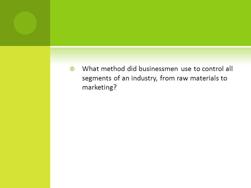  What method did businessmen use to control all segments of an industry, from raw materials to marketing?