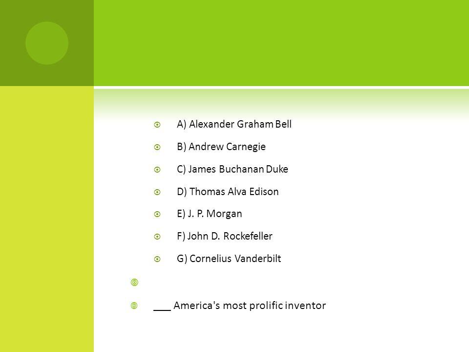  A) Alexander Graham Bell  B) Andrew Carnegie  C) James Buchanan Duke  D) Thomas Alva Edison  E) J.
