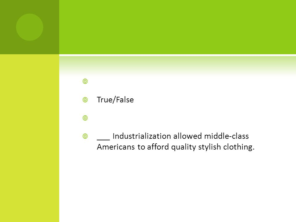   True/False   ___ Industrialization allowed middle-class Americans to afford quality stylish clothing.