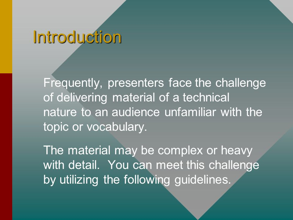Introduction Frequently, presenters face the challenge of delivering material of a technical nature to an audience unfamiliar with the topic or vocabulary.