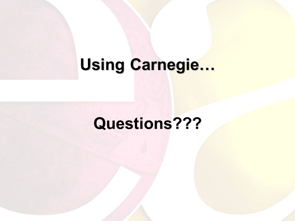 Using Carnegie… Using Carnegie… Questions???