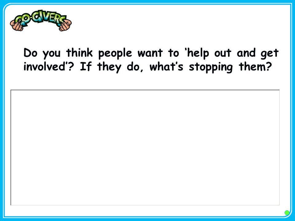 Do you think people want to 'help out and get involved' If they do, what's stopping them