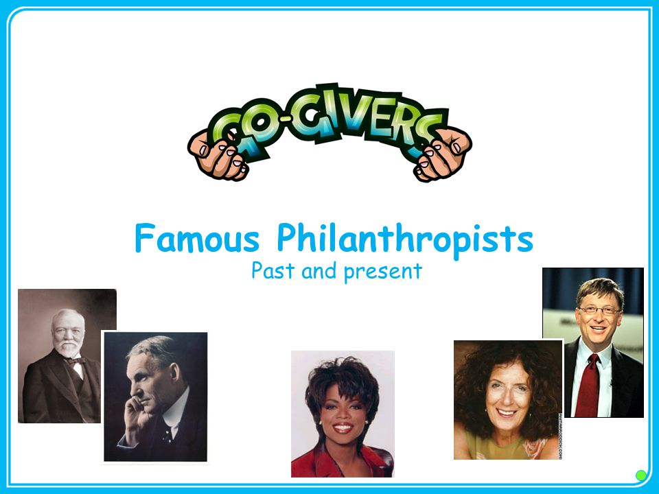 Famous Philanthropists Past and present