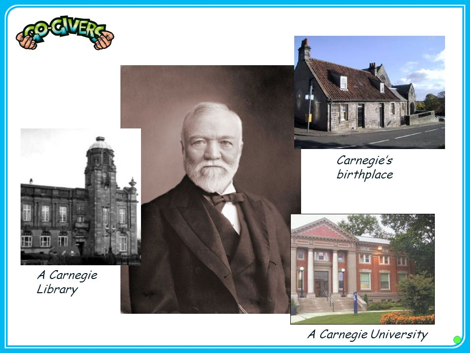 A Carnegie Library Carnegie's birthplace A Carnegie University