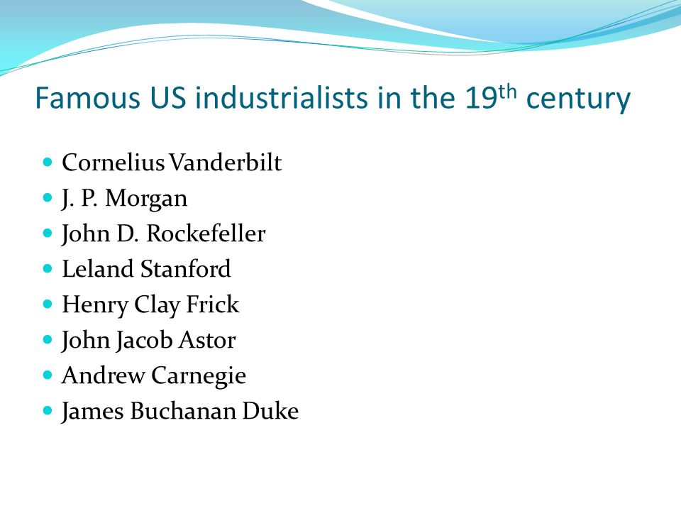 Famous US industrialists in the 19 th century Cornelius Vanderbilt J.