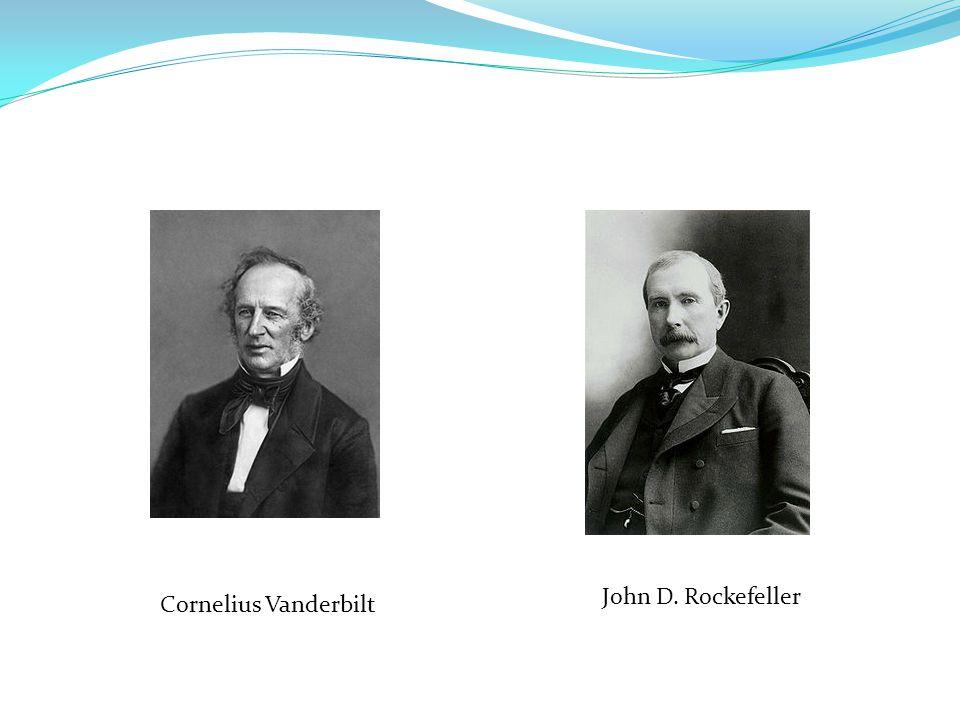 Cornelius Vanderbilt John D. Rockefeller