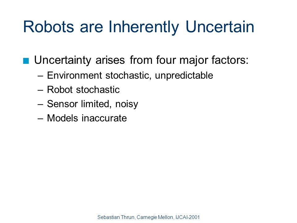 Sebastian Thrun, Carnegie Mellon, IJCAI-2001 Take-Home Message Mapping is the holy grail in mobile robotics.