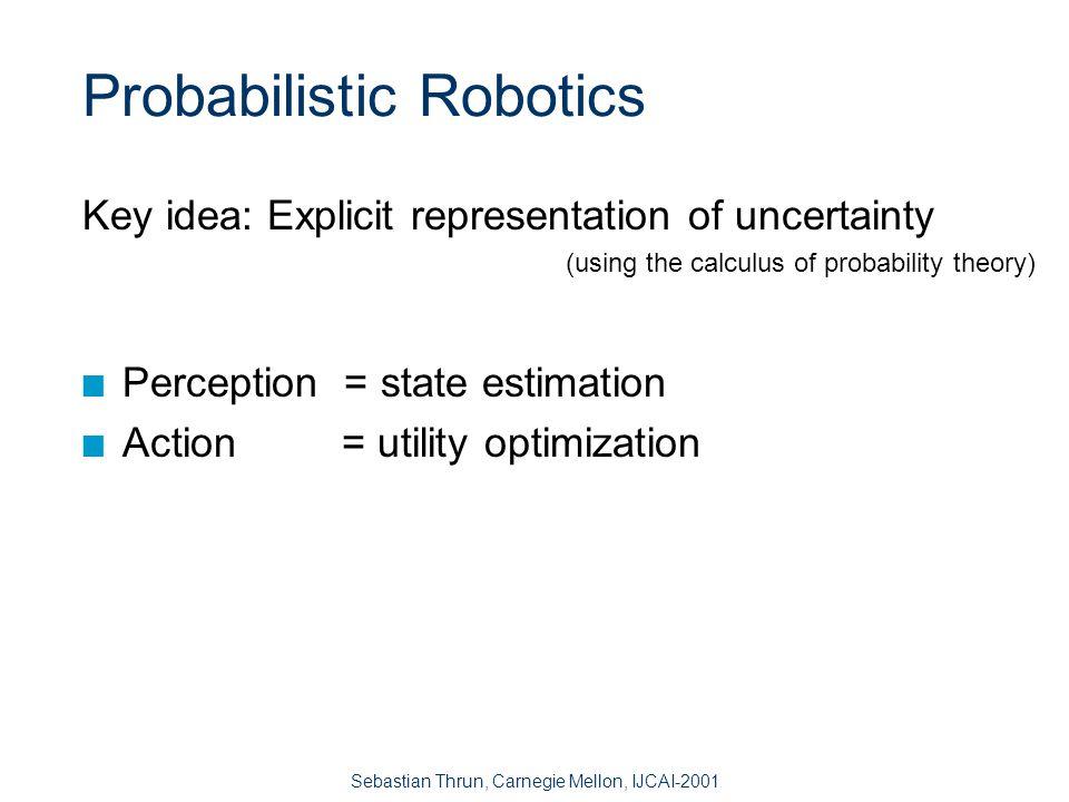 Sebastian Thrun, Carnegie Mellon, IJCAI-2001 Probabilistic Robotics