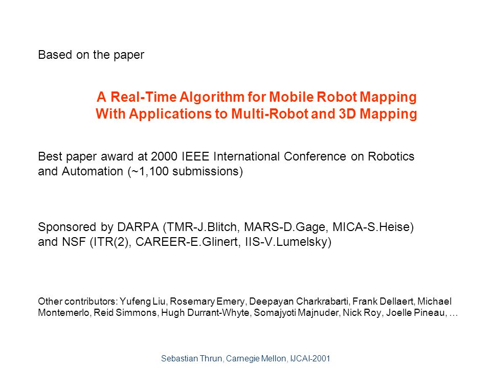 Sebastian Thrun Carnegie Mellon & Stanford Wolfram Burgard University of Freiburg and Dieter Fox University of Washington Probabilistic Algorithms for Mobile Robot Mapping LEP: Adapted, combining partially with Thrun's Tutorial