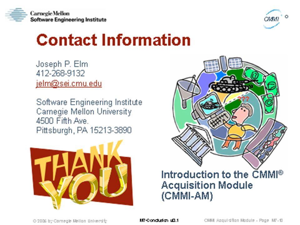 © 2005 by Carnegie Mellon University CMMI Acquisition Module - Page M7-9 CMMI ® M7-Conclusion v0.1
