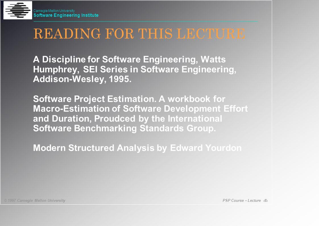 PSP Course - Lecture 13 © 1997 Carnegie Mellon University Carnegie Mellon University Software Engineering Institute PSP Defect Removal - Ch8 Humphrey • Code Reviews.