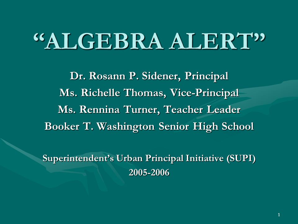 "1 ""ALGEBRA ALERT"" Dr. Rosann P. Sidener, Principal Ms. Richelle Thomas, Vice-Principal Ms. Rennina Turner, Teacher Leader Booker T. Washington Senior"
